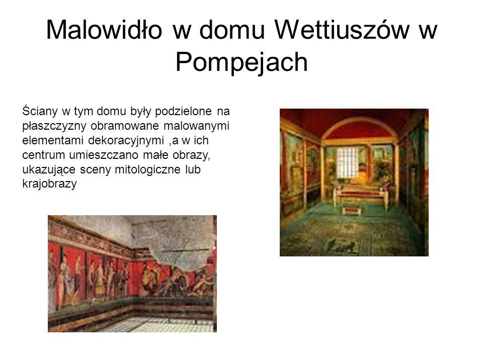 Malowidło w domu Wettiuszów w Pompejach Ściany w tym domu były podzielone na płaszczyzny obramowane malowanymi elementami dekoracyjnymi,a w ich centrum umieszczano małe obrazy, ukazujące sceny mitologiczne lub krajobrazy