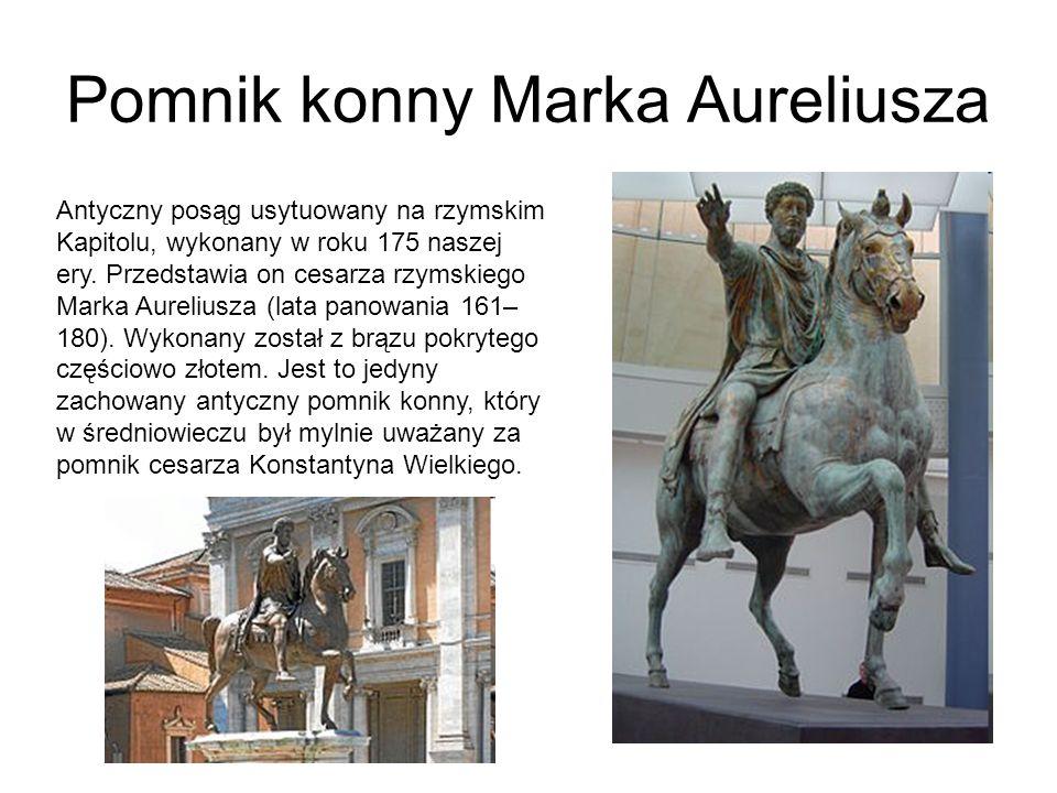 Pomnik konny Marka Aureliusza Antyczny posąg usytuowany na rzymskim Kapitolu, wykonany w roku 175 naszej ery.