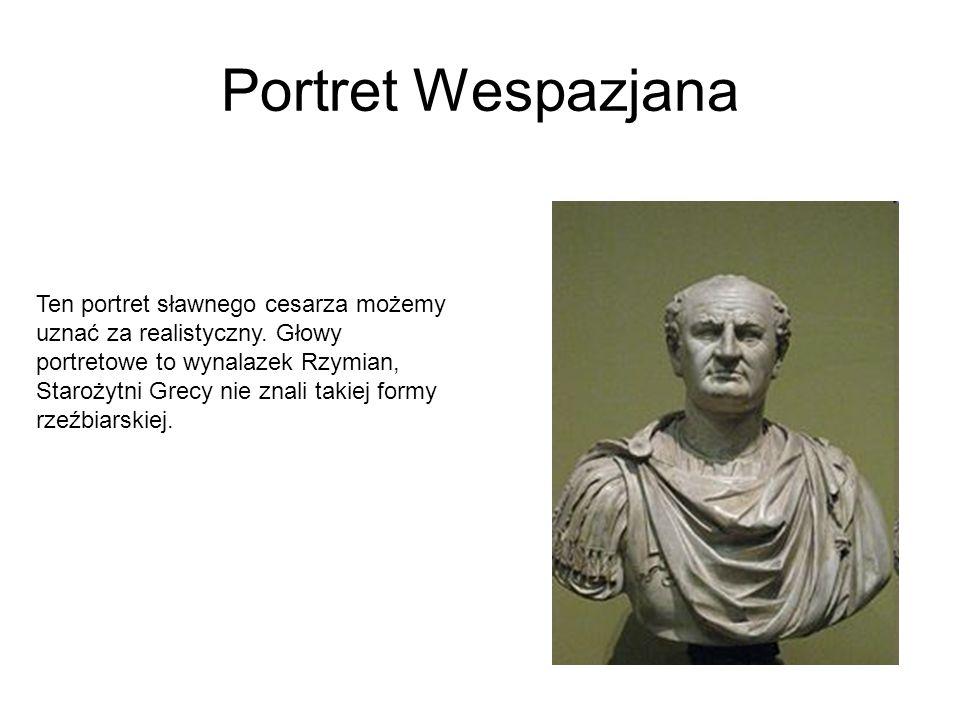 Portret Wespazjana Ten portret sławnego cesarza możemy uznać za realistyczny.
