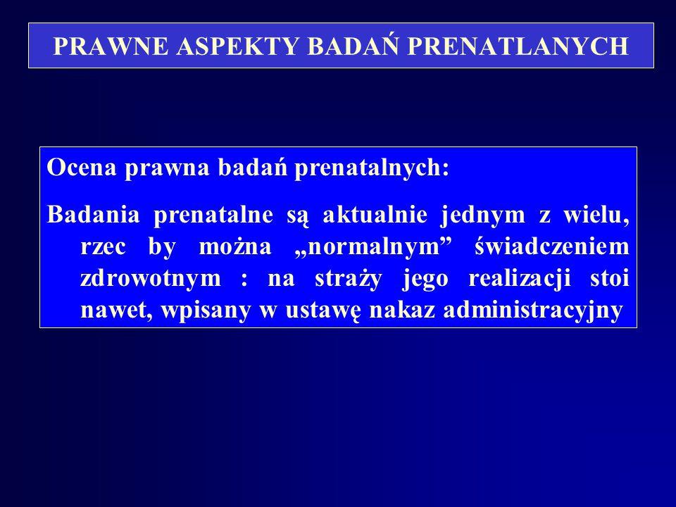 PRAWNE ASPEKTY BADAŃ PRENATLANYCH Zmiana Kodeksu w 2003 r: - projekt w zatwierdzeniu Art. 39 1. Podejmując działania lekarskie u kobiety w ciąży lekar