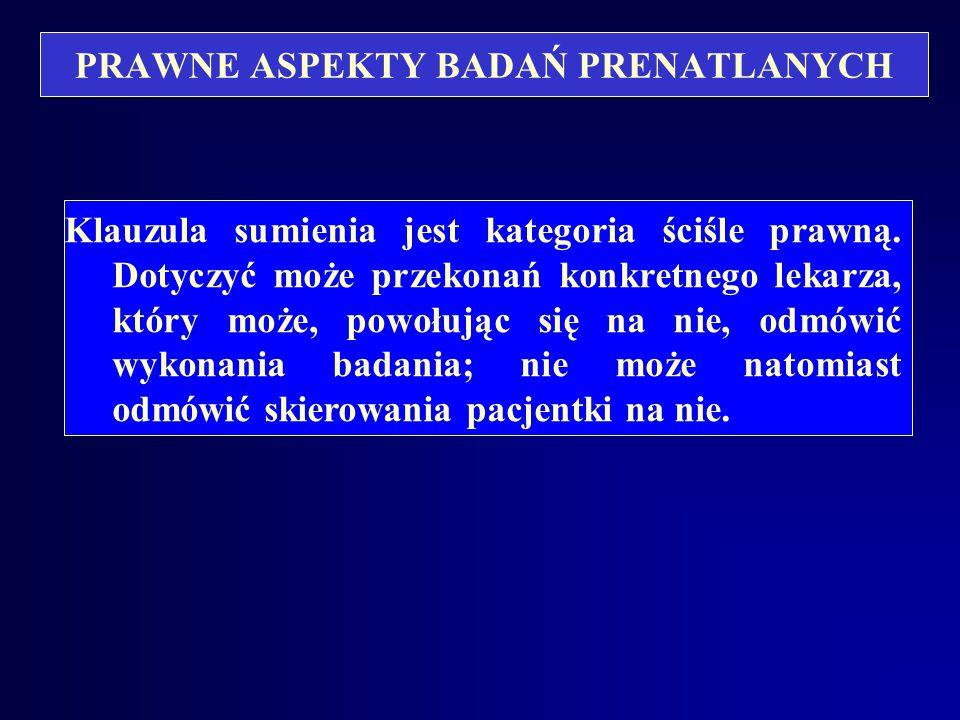 PRAWNE ASPEKTY BADAŃ PRENATLANYCH Ustawa o zawodzie lekarza j.w. Art. 39. Lekarz może powstrzymać się od wykonania świadczeń zdrowotnych, niezgodnych