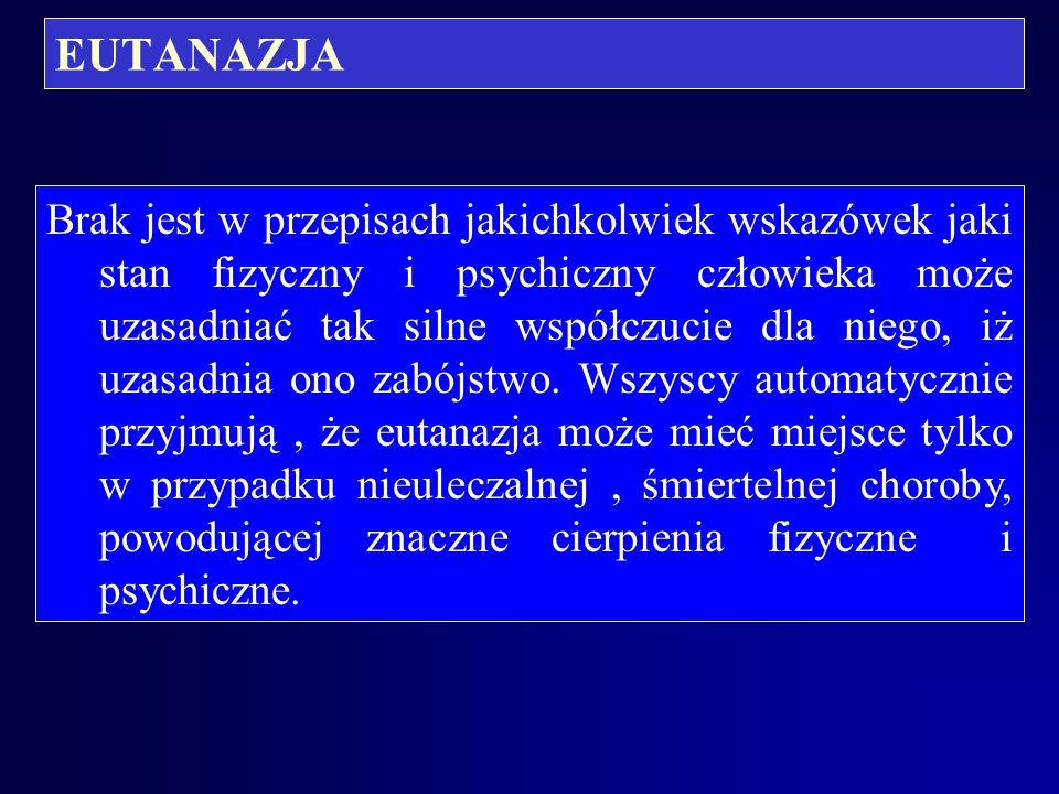 EUTANAZJA Eutanazja to uprzywilejowany typ zabójstwa. - Eutanazja jest czynem przestępnym, który musi obligatoryjnie spełniać dwa warunki : żądanie pr