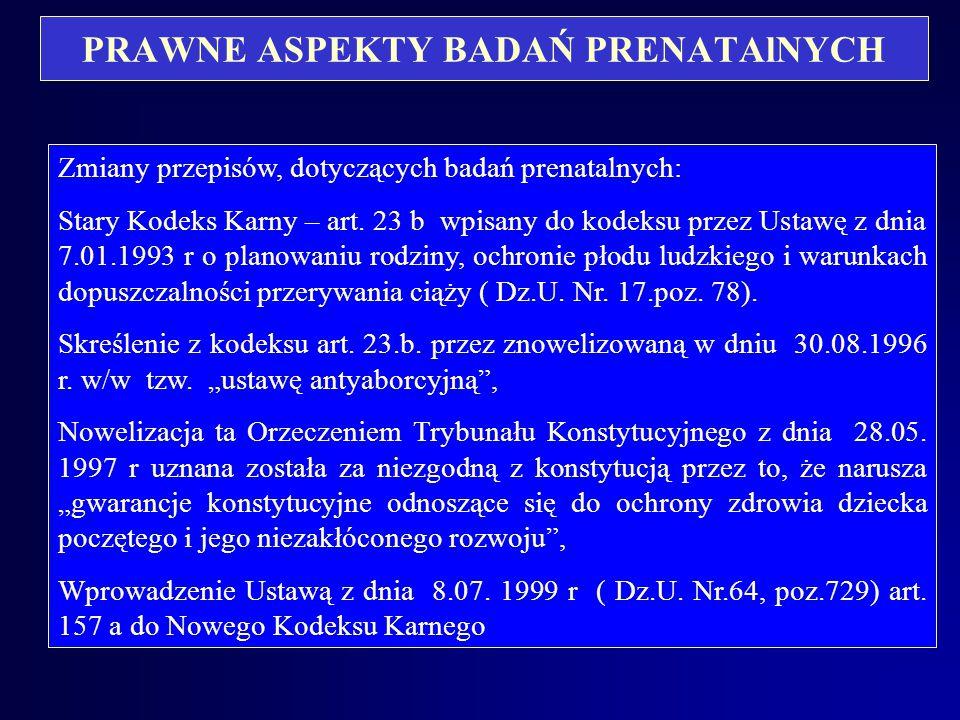 PRAWNE ASPEKTY BADAŃ PRENATAlNYCH Zmiany przepisów, dotyczących badań prenatalnych: Stary Kodeks Karny – art.
