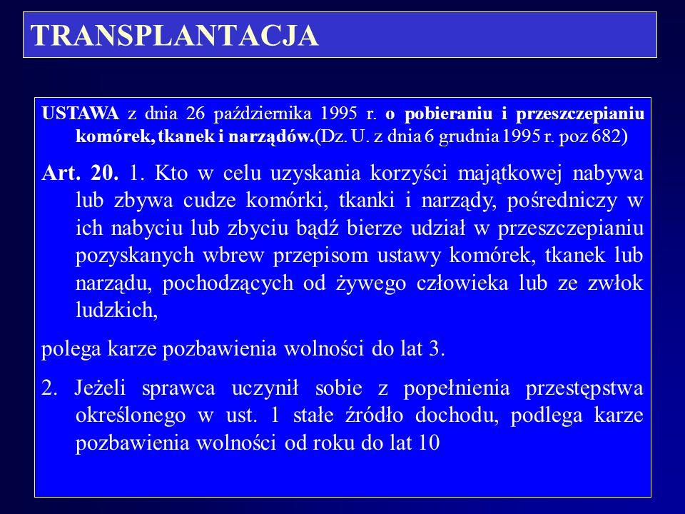 TRANSPLANTACJA USTAWA z dnia 26 października 1995 r. o pobieraniu i przeszczepianiu komórek, tkanek i narządów.(Dz. U. z dnia 6 grudnia 1995 r. poz 68