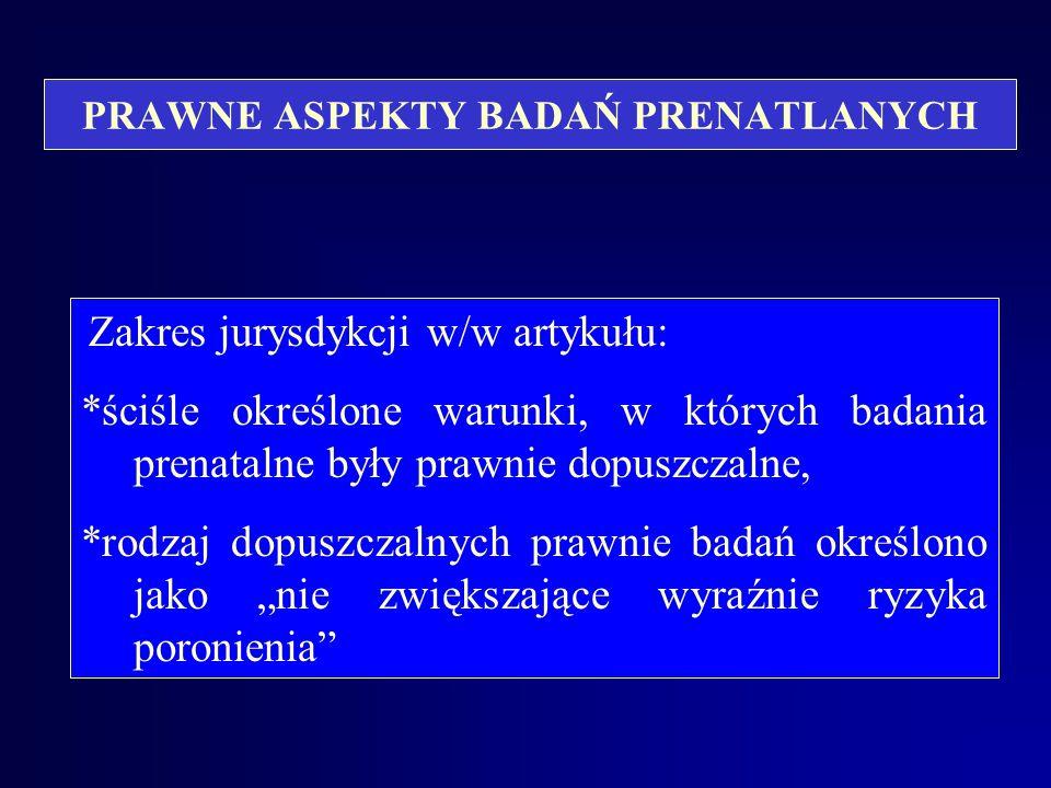 PRAWNE ASPEKTY BADAŃ PRENATLANYCH Stary Kodeks Karny Art. 23.b.: § 1. Dziecko poczęte nie może być przedmiotem działań innych niż te, które służą ochr
