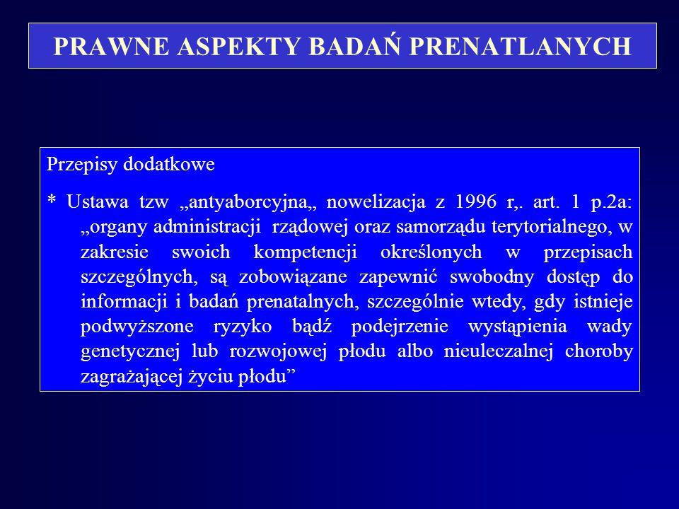 PRAWNE ASPEKTY BADAŃ PRENATLANYCH Art.157a Kodeksu Karnego: § 1.Kto powoduje uszkodzenia ciała dziecka poczętego lub rozstrój zdrowia, zagrażający jeg
