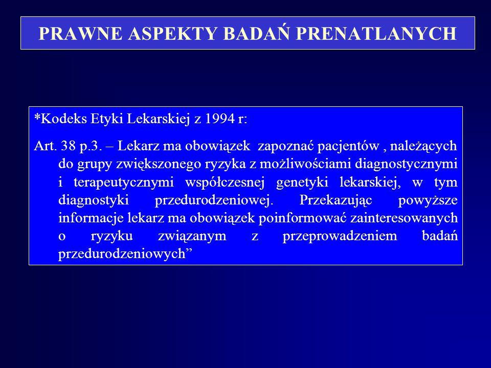 PRAWNE ASPEKTY BADAŃ PRENATLANYCH *Kodeks Etyki Lekarskiej z 1994 r: Art.