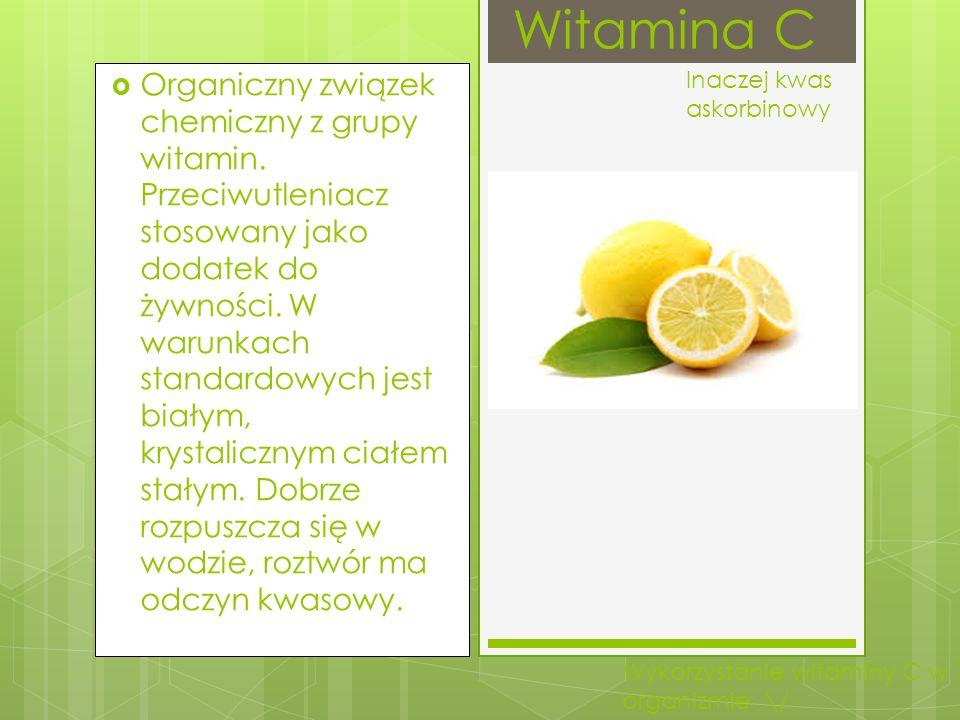 Witamina C  Organiczny związek chemiczny z grupy witamin. Przeciwutleniacz stosowany jako dodatek do żywności. W warunkach standardowych jest białym,