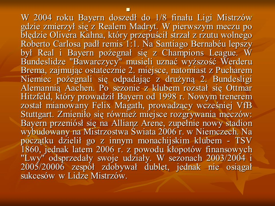 W 2004 roku Bayern doszedł do 1/8 finału Ligi Mistrzów gdzie zmierzył się z Realem Madryt.