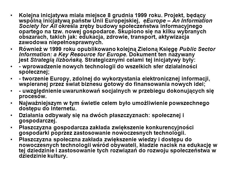 Kolejna inicjatywa miała miejsce 8 grudnia 1999 roku. Projekt, będący wspólną inicjatywą państw Unii Europejskiej, eEurope – An Information Society fo