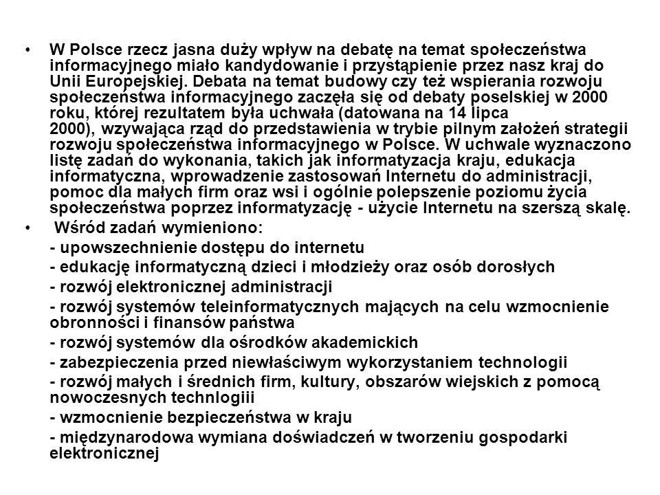 W Polsce rzecz jasna duży wpływ na debatę na temat społeczeństwa informacyjnego miało kandydowanie i przystąpienie przez nasz kraj do Unii Europejskie