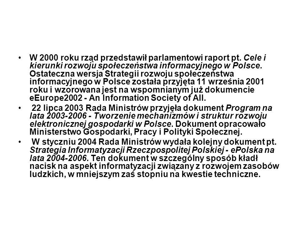 W 2000 roku rząd przedstawił parlamentowi raport pt. Cele i kierunki rozwoju społeczeństwa informacyjnego w Polsce. Ostateczna wersja Strategii rozwoj