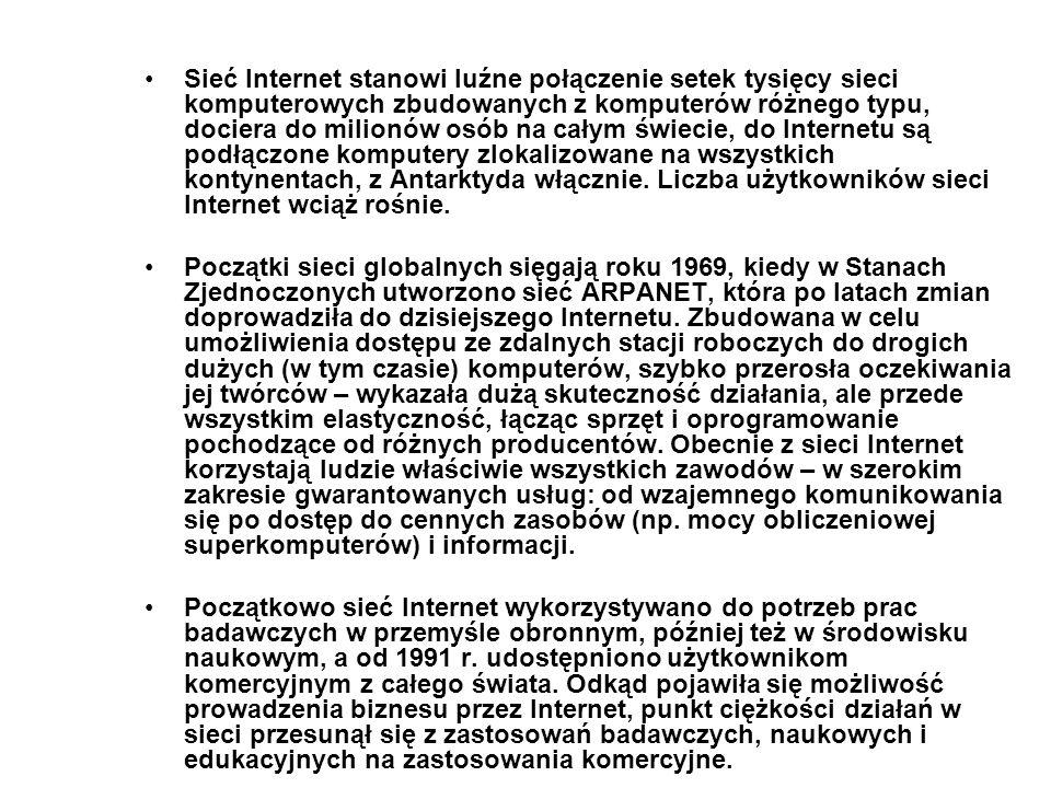 Sieć Internet stanowi luźne połączenie setek tysięcy sieci komputerowych zbudowanych z komputerów różnego typu, dociera do milionów osób na całym świe