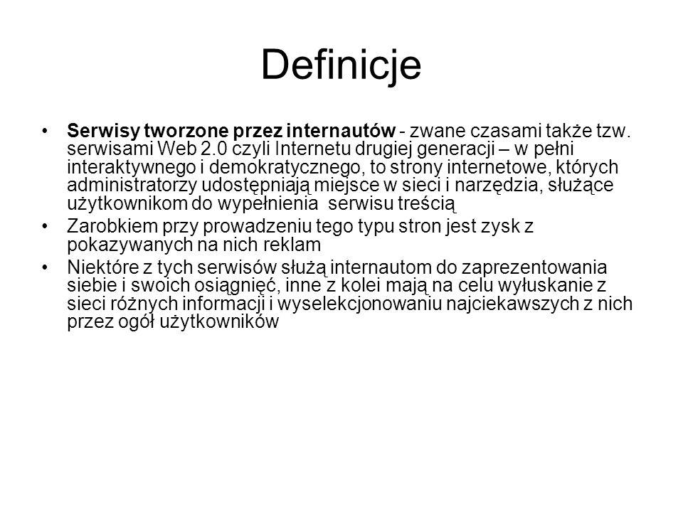Definicje Serwisy tworzone przez internautów - zwane czasami także tzw. serwisami Web 2.0 czyli Internetu drugiej generacji – w pełni interaktywnego i