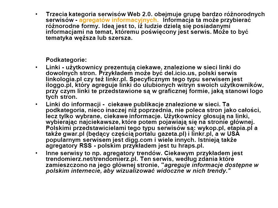 Trzecia kategoria serwisów Web 2.0. obejmuje grupę bardzo różnorodnych serwisów - agregatów informacyjnych. Informacja ta może przybierać różnorodne f