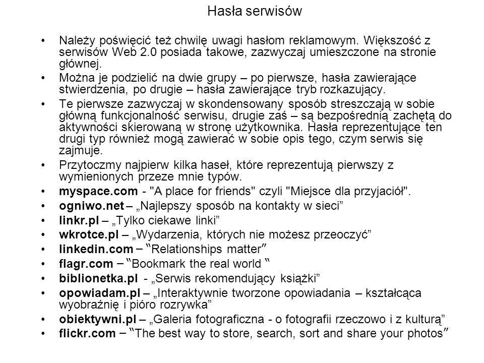 Hasła serwisów Należy poświęcić też chwilę uwagi hasłom reklamowym. Większość z serwisów Web 2.0 posiada takowe, zazwyczaj umieszczone na stronie głów