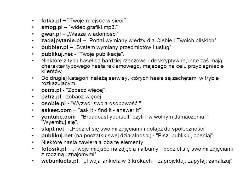"""fotka.pl – """" Twoje miejsce w sieci """" smog.pl – """"wideo.grafiki.mp3."""" gwar.pl – """"Wasze wiadomości"""" zadajpytanie.pl – """"Portal wymiany wiedzy dla Ciebie i"""