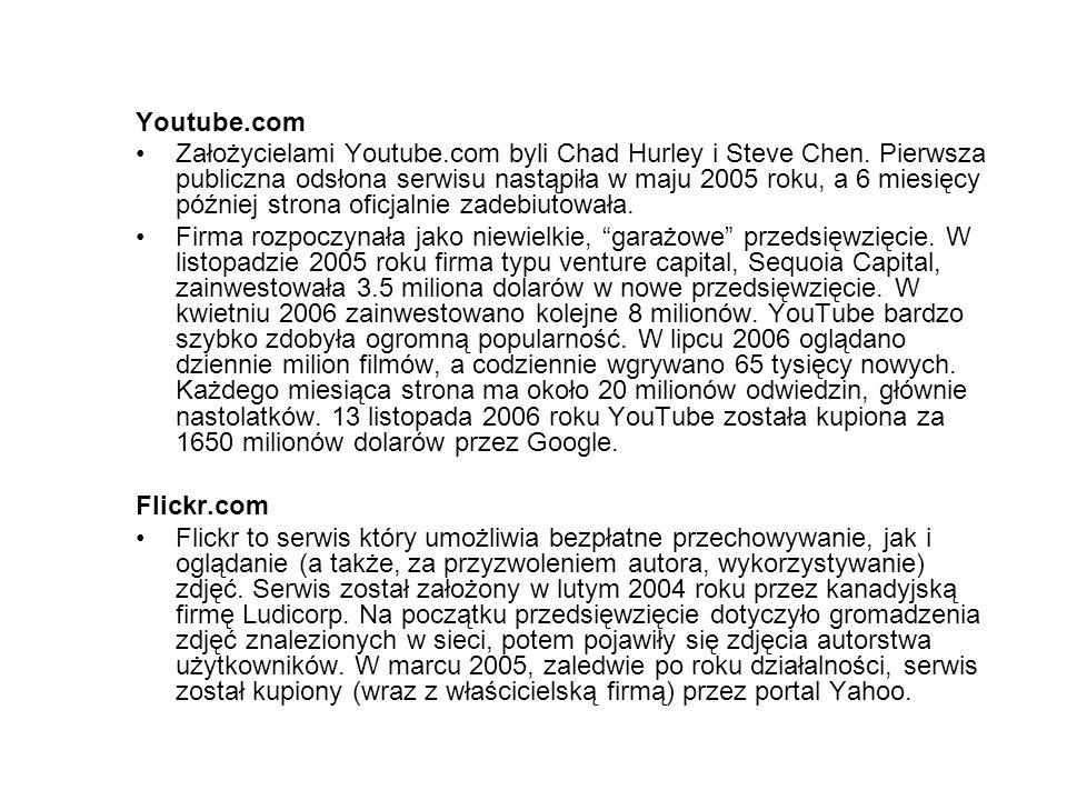 Youtube.com Założycielami Youtube.com byli Chad Hurley i Steve Chen. Pierwsza publiczna odsłona serwisu nastąpiła w maju 2005 roku, a 6 miesięcy późni