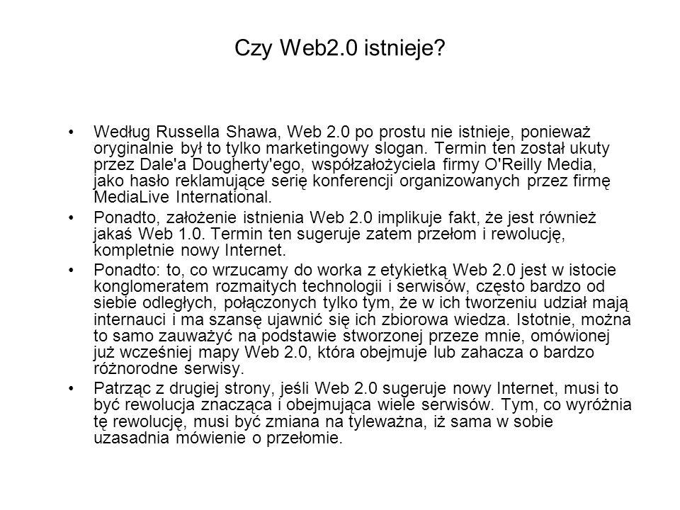 Czy Web2.0 istnieje? Według Russella Shawa, Web 2.0 po prostu nie istnieje, ponieważ oryginalnie był to tylko marketingowy slogan. Termin ten został u