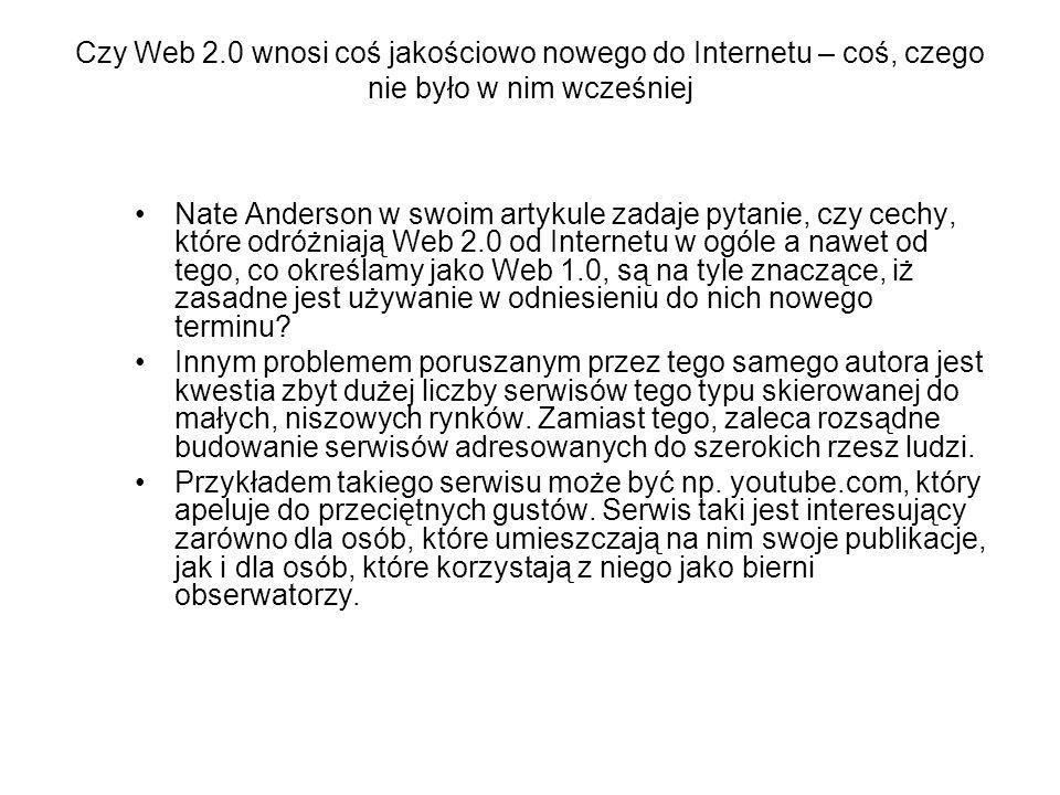 Czy Web 2.0 wnosi coś jakościowo nowego do Internetu – coś, czego nie było w nim wcześniej Nate Anderson w swoim artykule zadaje pytanie, czy cechy, k