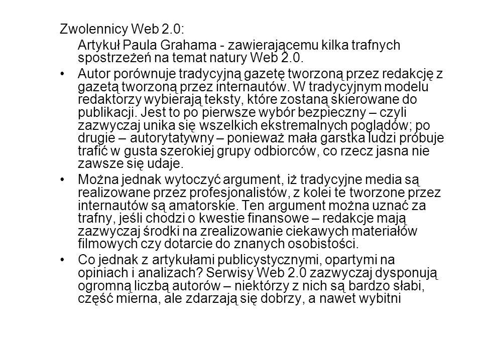 Zwolennicy Web 2.0: Artykuł Paula Grahama - zawierającemu kilka trafnych spostrzeżeń na temat natury Web 2.0. Autor porównuje tradycyjną gazetę tworzo