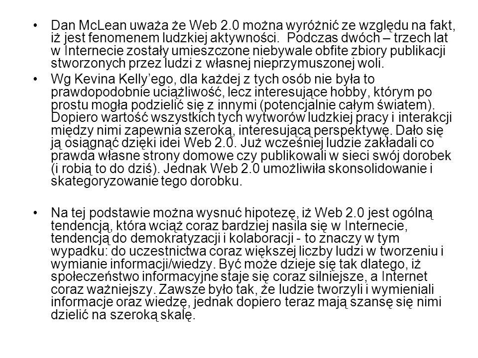 Dan McLean uważa że Web 2.0 można wyróżnić ze względu na fakt, iż jest fenomenem ludzkiej aktywności. Podczas dwóch – trzech lat w Internecie zostały