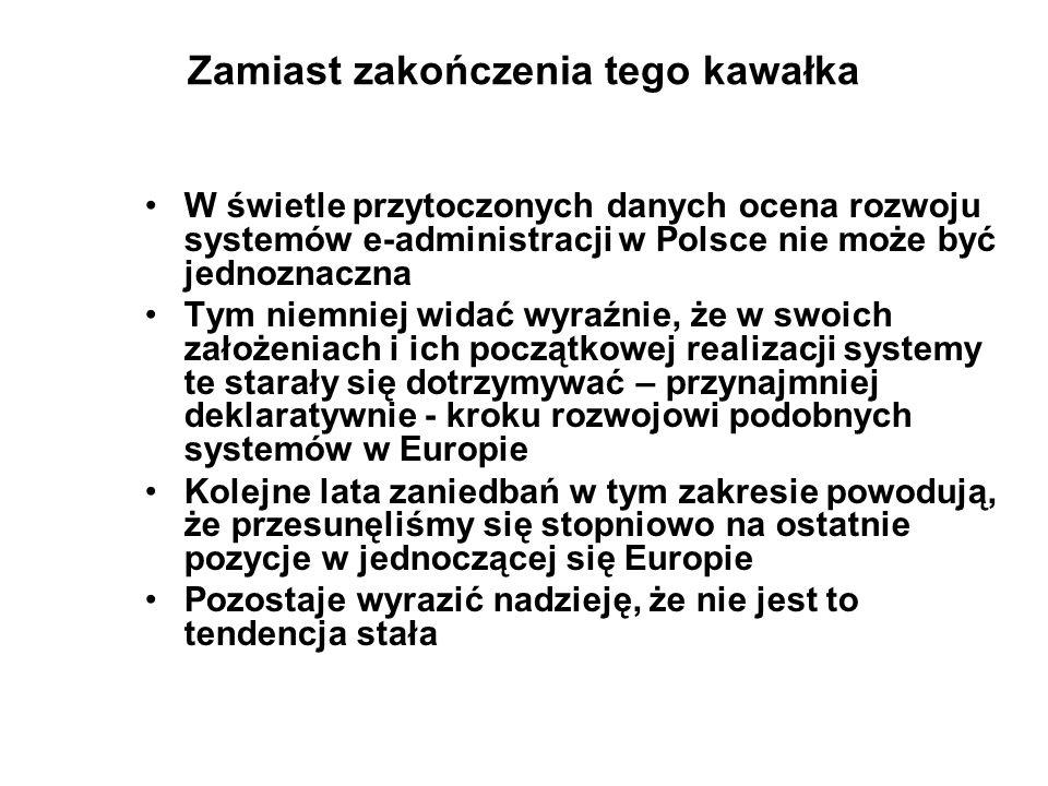 Zamiast zakończenia tego kawałka W świetle przytoczonych danych ocena rozwoju systemów e-administracji w Polsce nie może być jednoznaczna Tym niemniej