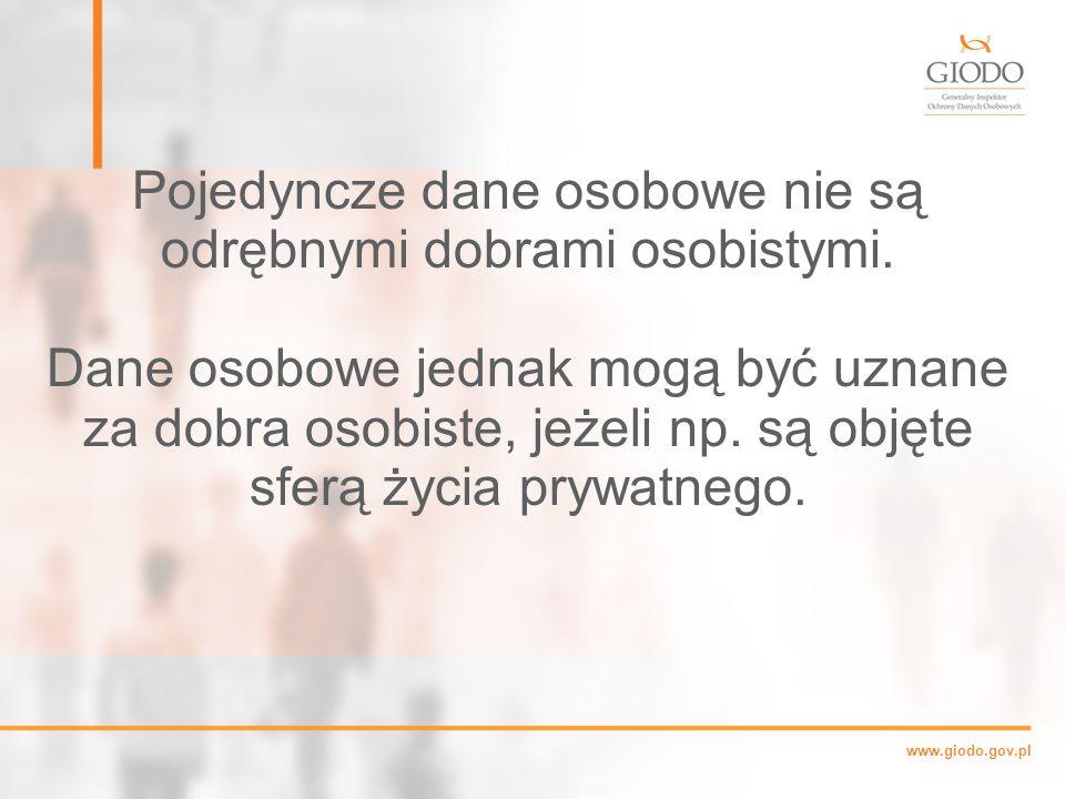 www.giodo.gov.pl Pojedyncze dane osobowe nie są odrębnymi dobrami osobistymi.