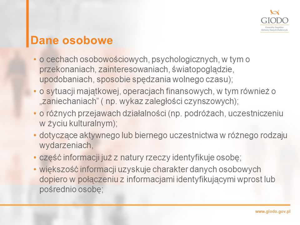 """www.giodo.gov.pl Dane osobowe o cechach osobowościowych, psychologicznych, w tym o przekonaniach, zainteresowaniach, światopoglądzie, upodobaniach, sposobie spędzania wolnego czasu); o sytuacji majątkowej, operacjach finansowych, w tym również o """"zaniechaniach ( np."""