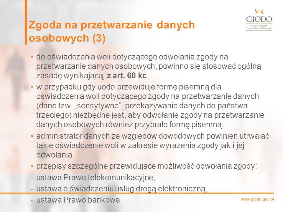 www.giodo.gov.pl Zgoda na przetwarzanie danych osobowych (3) do oświadczenia woli dotyczącego odwołania zgody na przetwarzanie danych osobowych, powinno się stosować ogólną zasadę wynikającą z art.