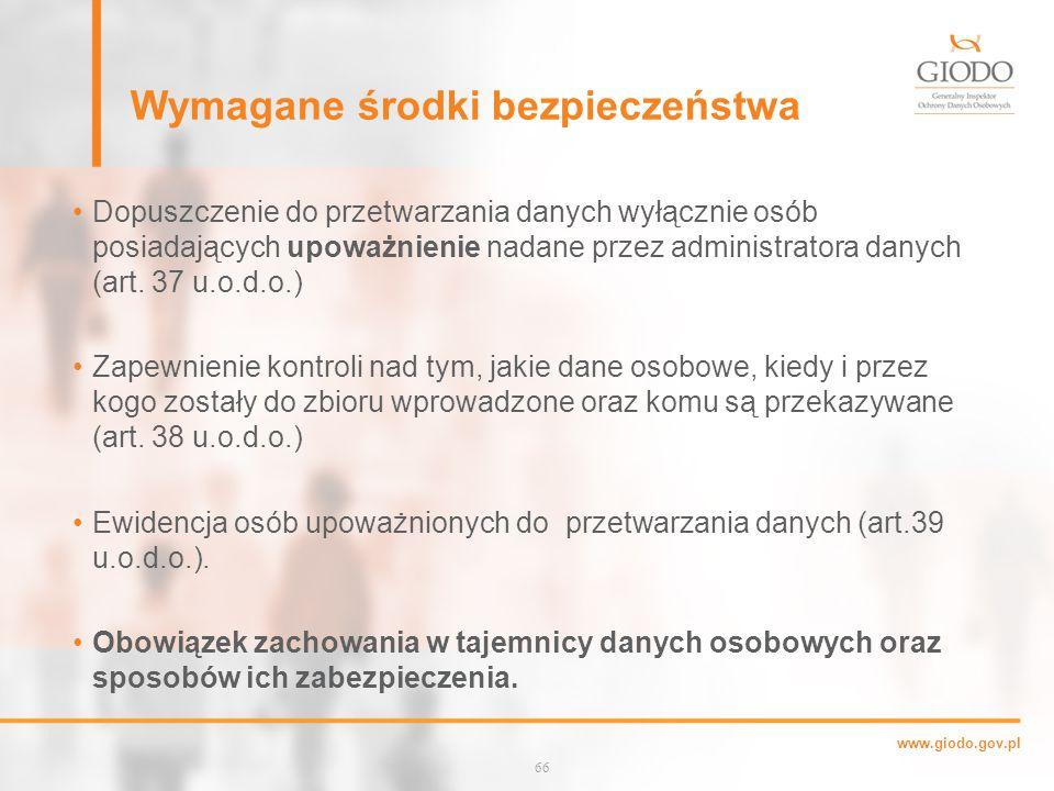 www.giodo.gov.pl Wymagane środki bezpieczeństwa Dopuszczenie do przetwarzania danych wyłącznie osób posiadających upoważnienie nadane przez administratora danych (art.