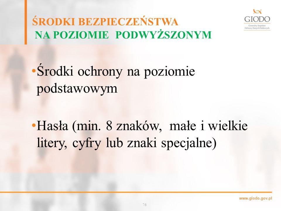 www.giodo.gov.pl ŚRODKI BEZPIECZEŃSTWA NA POZIOMIE PODWYŻSZONYM Środki ochrony na poziomie podstawowym Hasła (min.