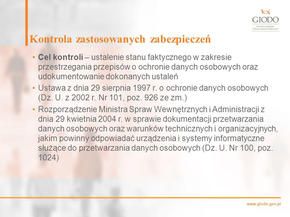 www.giodo.gov.pl Kontrola zastosowanych zabezpieczeń Cel kontroli – ustalenie stanu faktycznego w zakresie przestrzegania przepisów o ochronie danych osobowych oraz udokumentowanie dokonanych ustaleń Ustawa z dnia 29 sierpnia 1997 r.