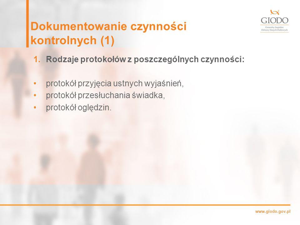 www.giodo.gov.pl Dokumentowanie czynności kontrolnych (1) 1.Rodzaje protokołów z poszczególnych czynności: protokół przyjęcia ustnych wyjaśnień, protokół przesłuchania świadka, protokół oględzin.