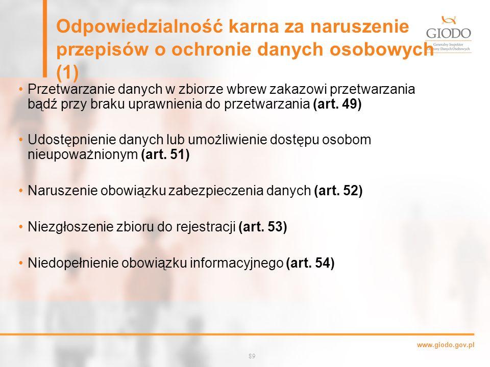 www.giodo.gov.pl Odpowiedzialność karna za naruszenie przepisów o ochronie danych osobowych (1) Przetwarzanie danych w zbiorze wbrew zakazowi przetwarzania bądź przy braku uprawnienia do przetwarzania (art.