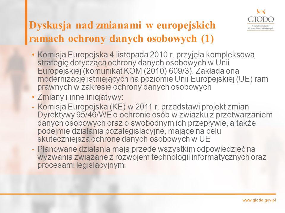 www.giodo.gov.pl Dyskusja nad zmianami w europejskich ramach ochrony danych osobowych (1) Komisja Europejska 4 listopada 2010 r.