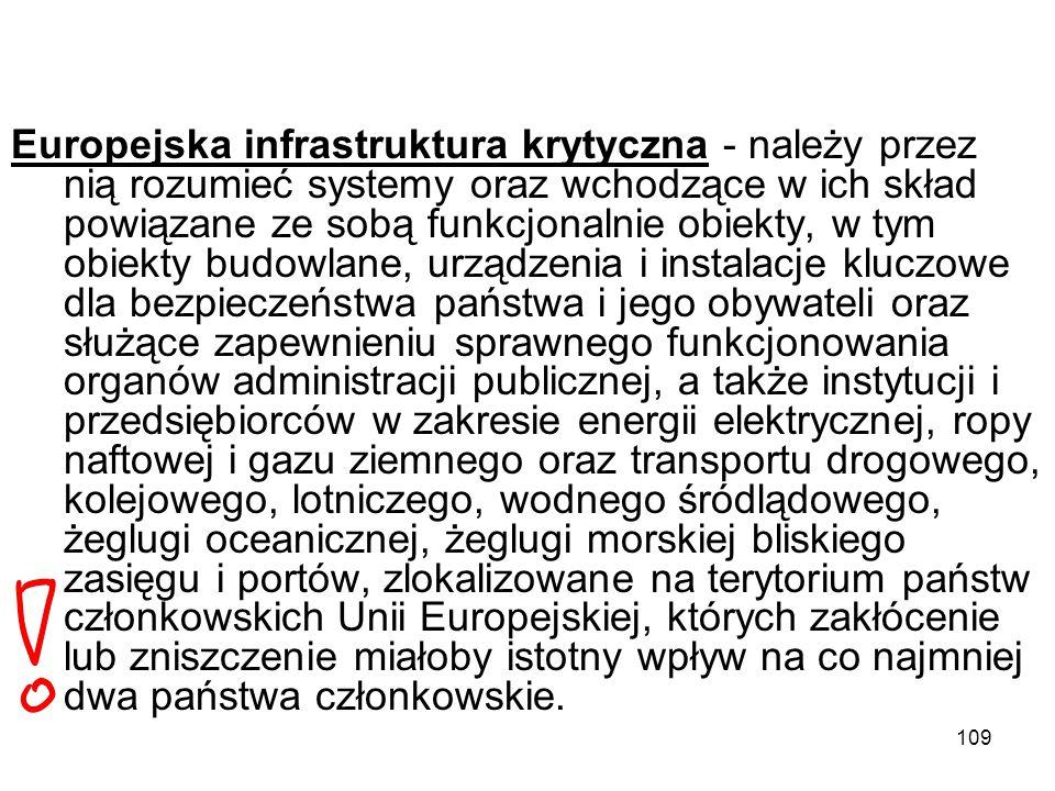 109 Europejska infrastruktura krytyczna - należy przez nią rozumieć systemy oraz wchodzące w ich skład powiązane ze sobą funkcjonalnie obiekty, w tym