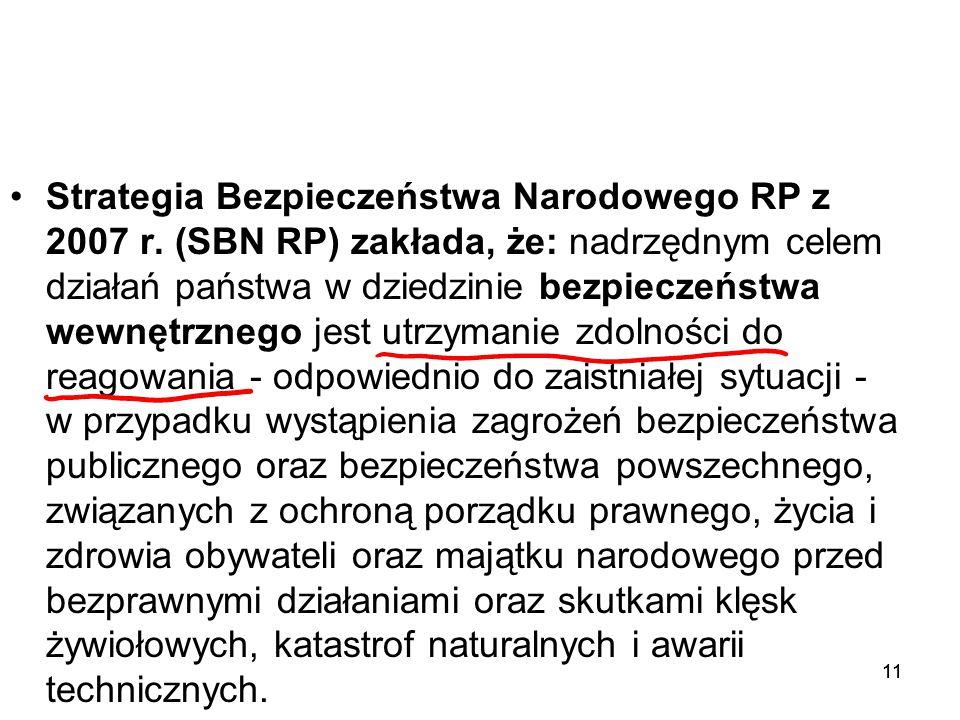 11 Strategia Bezpieczeństwa Narodowego RP z 2007 r. (SBN RP) zakłada, że: nadrzędnym celem działań państwa w dziedzinie bezpieczeństwa wewnętrznego je