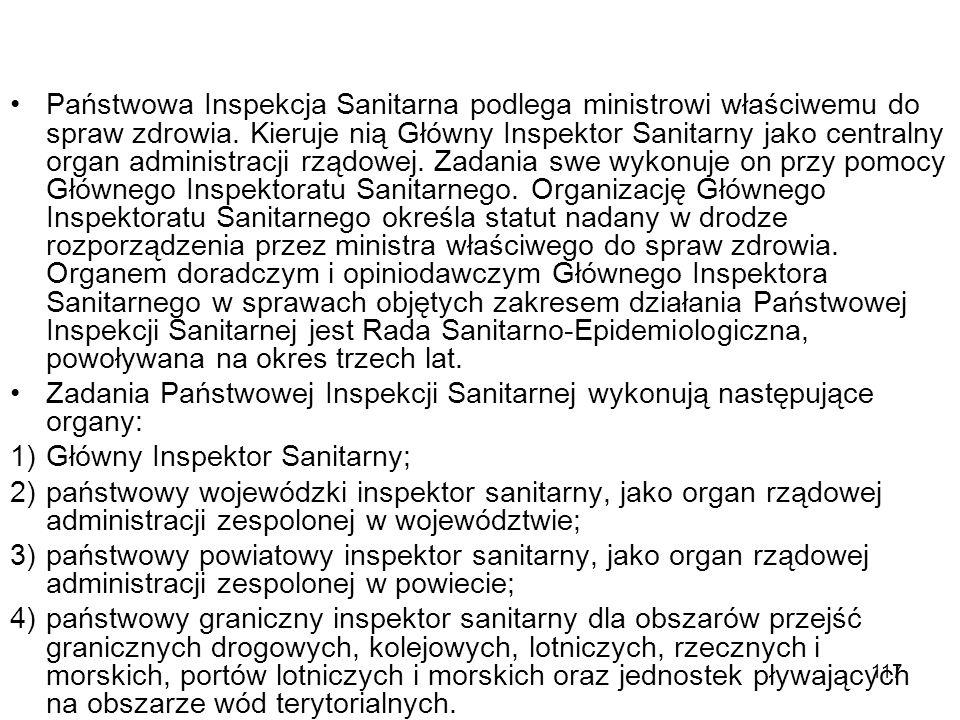 117 Państwowa Inspekcja Sanitarna podlega ministrowi właściwemu do spraw zdrowia. Kieruje nią Główny Inspektor Sanitarny jako centralny organ administ