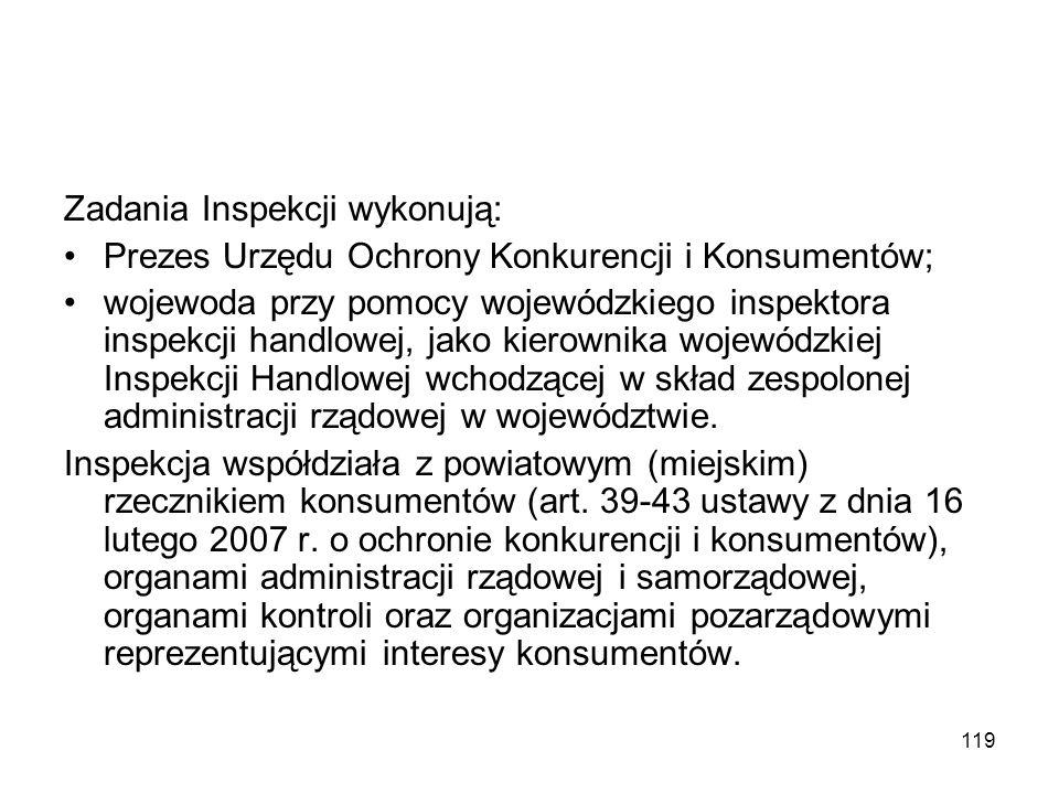 119 Zadania Inspekcji wykonują: Prezes Urzędu Ochrony Konkurencji i Konsumentów; wojewoda przy pomocy wojewódzkiego inspektora inspekcji handlowej, ja