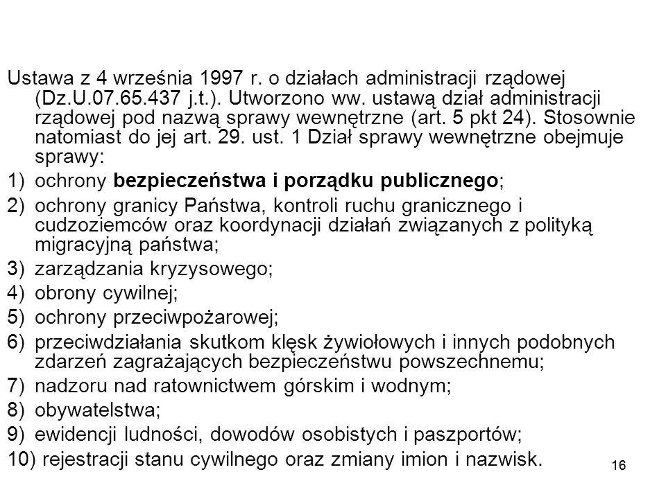 16 Ustawa z 4 września 1997 r. o działach administracji rządowej (Dz.U.07.65.437 j.t.). Utworzono ww. ustawą dział administracji rządowej pod nazwą sp
