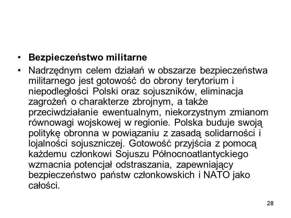 28 Bezpieczeństwo militarne Nadrzędnym celem działań w obszarze bezpieczeństwa militarnego jest gotowość do obrony terytorium i niepodległości Polski