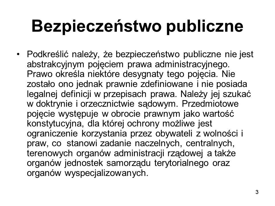 33 Bezpieczeństwo publiczne Podkreślić należy, że bezpieczeństwo publiczne nie jest abstrakcyjnym pojęciem prawa administracyjnego. Prawo określa niek