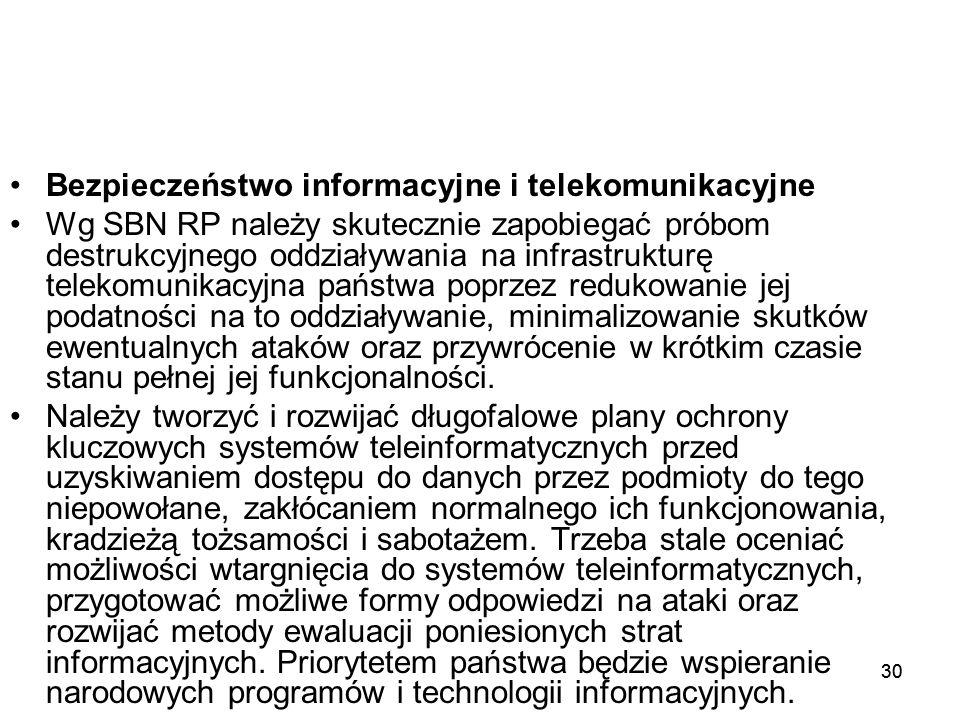 30 Bezpieczeństwo informacyjne i telekomunikacyjne Wg SBN RP należy skutecznie zapobiegać próbom destrukcyjnego oddziaływania na infrastrukturę teleko