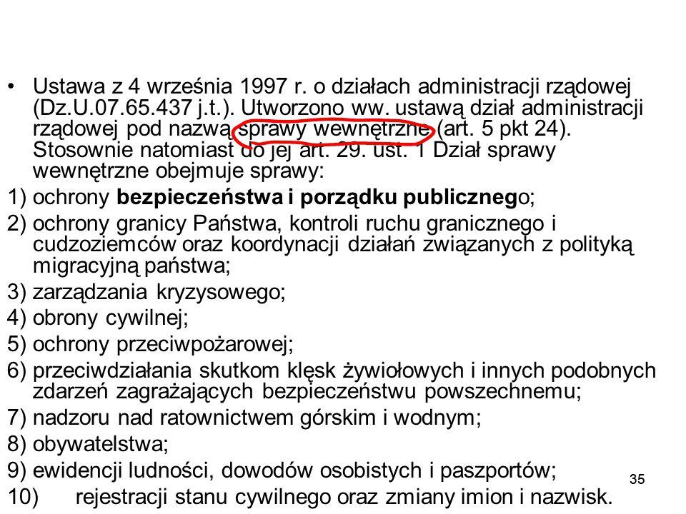 35 Ustawa z 4 września 1997 r. o działach administracji rządowej (Dz.U.07.65.437 j.t.). Utworzono ww. ustawą dział administracji rządowej pod nazwą sp