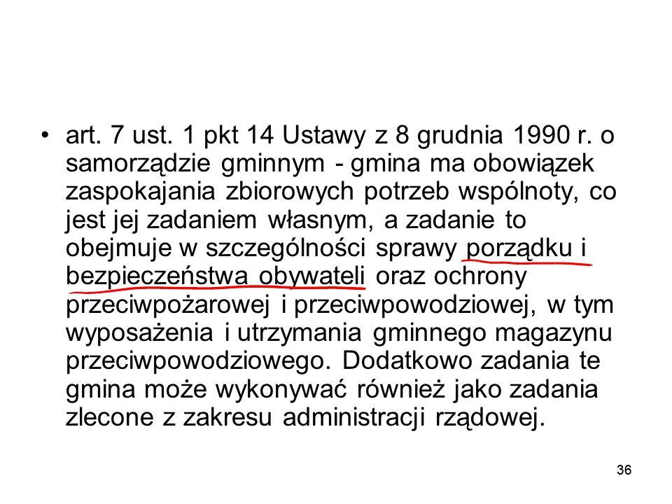 36 art. 7 ust. 1 pkt 14 Ustawy z 8 grudnia 1990 r. o samorządzie gminnym - gmina ma obowiązek zaspokajania zbiorowych potrzeb wspólnoty, co jest jej z
