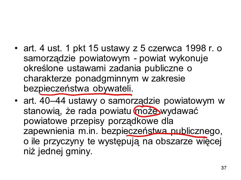 37 art. 4 ust. 1 pkt 15 ustawy z 5 czerwca 1998 r. o samorządzie powiatowym - powiat wykonuje określone ustawami zadania publiczne o charakterze ponad