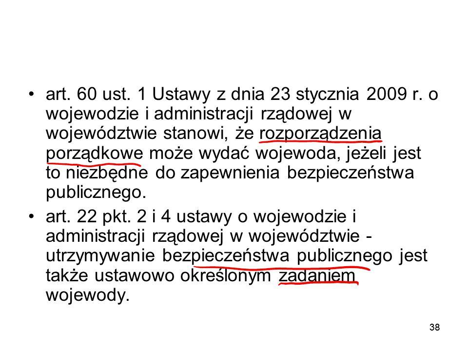 38 art. 60 ust. 1 Ustawy z dnia 23 stycznia 2009 r. o wojewodzie i administracji rządowej w województwie stanowi, że rozporządzenia porządkowe może wy