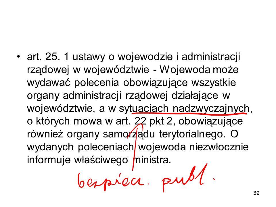 39 art. 25. 1 ustawy o wojewodzie i administracji rządowej w województwie - Wojewoda może wydawać polecenia obowiązujące wszystkie organy administracj