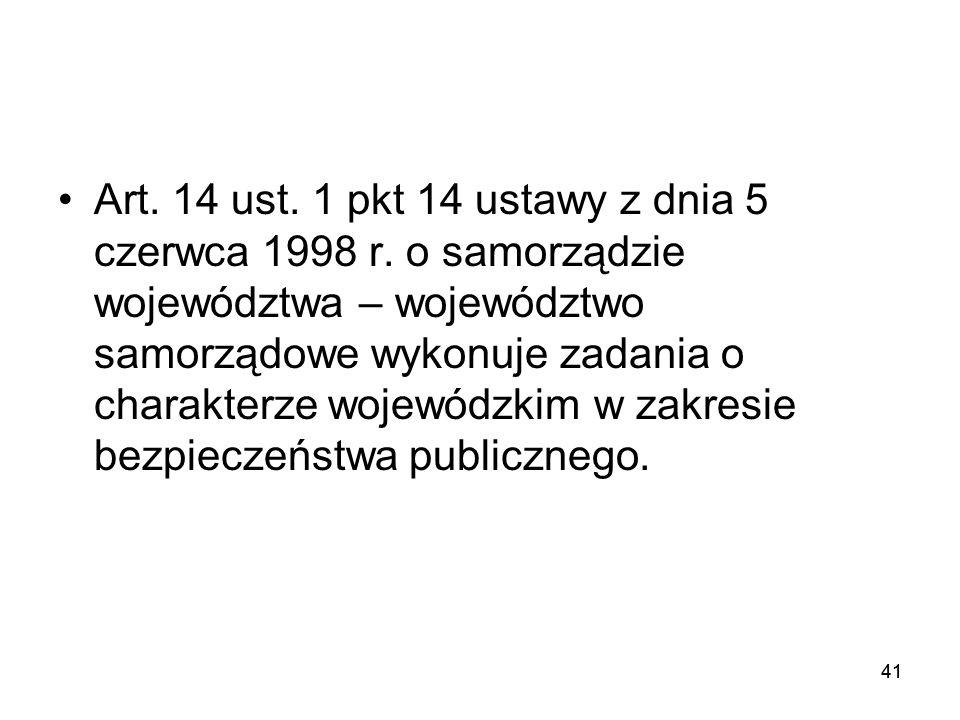 41 Art. 14 ust. 1 pkt 14 ustawy z dnia 5 czerwca 1998 r. o samorządzie województwa – województwo samorządowe wykonuje zadania o charakterze wojewódzki
